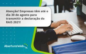 Empresas Têm Até O Dia 30 De Agosto Para Transmitir A Declaração Do Rais 2021 Aberturaweb - Abertura Web