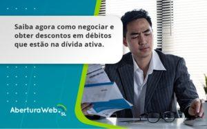 Saiba Agora Como Negociar E Obter Descontos Em Débitos Que Estão Na Dívida Ativa. Aberturaweb - Abertura Web