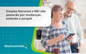 Simples Nacional E Mei Não Passarão Por Mudanças, Entenda O Porquê Aberturaweb - Abertura Web