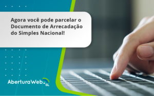 Agora Voce Pode Parcelar O Documento De Arrecadacao Do Simples Nacional Aberturaweb - Abertura Web