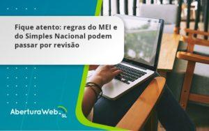 Fique Atento Regras Mei E Do Simples Nacional Podem Passar Por Revisao Aberturaweb - Abertura Web