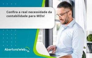 Confira A Real Necessidade Da Contabilidade Para Meis Aberturaweb - Abertura Web