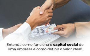 Entenda Como Funciona O Capital Social De Uma Empresa E Como Definir O Valor Ideal Blog 1 - Abertura Web