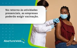 No Retorno às Atividades Presenciais, As Empresas Poderão Exigir Vacinação. Saiba Mais Aberturaweb - Abertura Web
