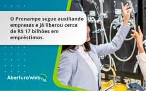 O Pronampe Segue Auxiliando Empresas E Já Liberou Cerca De R$ 17 Bilhões Em Empréstimos. Saiba Mais Aberturaweb - Abertura Web