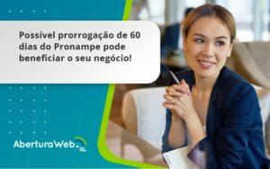 Possível Prorrogação De 60 Dias Do Pronampe Pode Beneficiar O Seu Negócio Aberturaweb - Abertura Web