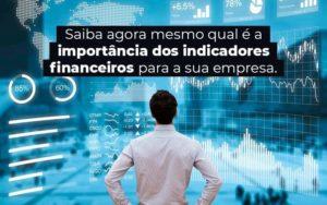 Saiba Agora Mesmo Qual E A Importancia Dos Indicadores Financeiros Para A Sua Empresa Blog 1 - Abertura Web