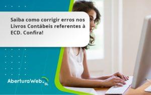 Saiba Como Corrigir Erros Nos Livros Contábeis Referentes à Ecd. Confira Aberturaweb - Abertura Web