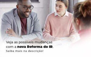 Veja As Possiveis Mudancas Com A Nova Reforma Do Ir Blog 1 - Abertura Web