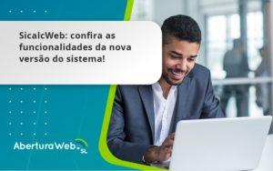 Sicalcweb Confira As Funcionalidade Da Nova Versao Do Sistema Aberturaweb - Abertura Web