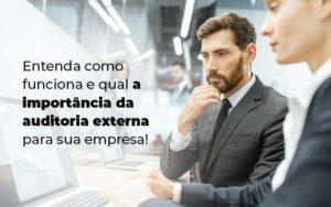 Entenda Como Funciona E Qual A Importancia Da Auditoria Externa Para Sua Empresa Blog 1 - Abertura Web