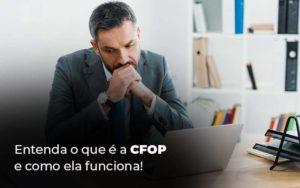 Entenda O Que E A Cfop E Como Ela Funciona Blog 1 - Abertura Web