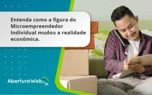 Entenda Como A Figura Do Microempreendedor Individual Mudou A Realidade Econômica. Aberturaweb - Abertura Web
