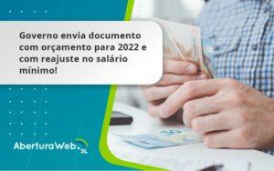 Governo Envia Documento Com Orçamento Para 2022 E Com Reajuste No Salário Mínimo! Aberturaweb - Abertura Web