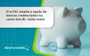 O E Cac Amplia A Opção De Bancos Credenciados Na Conta Gov.br. Saiba Mais! Aberturaweb - Abertura Web