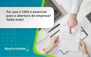 Por Que O Cnpj é Essencial Para A Abertura De Empresa Aberturaweb - Abertura Web