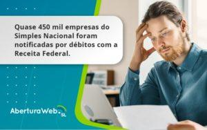 Quase 450 Mil Empresas Do Simples Nacional Foram Notificadas Por Débitos Com A Receita Federal. Aberturaweb - Abertura Web