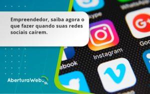 Empreendedor, Saiba Agora O Que Fazer Quando Suas Redes Sociais Caírem Aberturaweb - Abertura Web